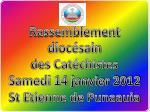 Rassemblement diocésain des Catéchistes Samedi 14 janvier 2012 St Etienne de Punaauia