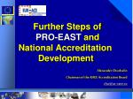 Further Steps of         PRO-EAST  and  National Accreditation                  Development