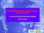 The NERC Earth Observation Data Centre Current and forthcoming data holdings Steve Donegan