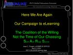 Here We Are Again Our Campaign to eLearning The Coalition of the Willing