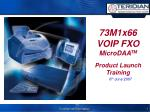 73M1x66 VOIP FXO MicroDAA TM Product Launch Training
