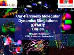 Car-Parrinello Molecular Dynamics Simulations  (CPMD):  Basics