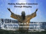 Experiencing God in Extraordinary Ways For Extraordinary Fruit