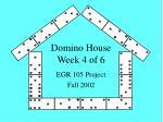 Domino House Week 4 of 6