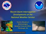 Recent Storm Interrogation Developments at the National Weather Service