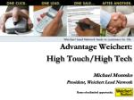 Advantage Weichert:  High Touch/High Tech Michael Montsko President, Weichert Lead Network