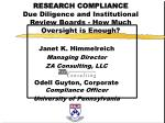 RESEARCH COMPLIANCE Due Diligence and Institutional Review Boards - How Much Oversight is Enough?