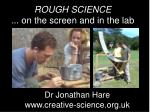ROUGH SCIENCE ... on the screen and in the lab