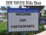 2006 YAP:CIA Slide Show