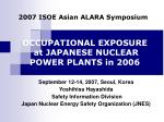 OCCUPATIONAL EXPOSURE  at JAPANESE NUCLEAR POWER PLANTS in 2006