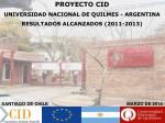 PROYECTO CID UNIVERSIDAD NACIONAL DE QUILMES - ARGENTINA RESULTADOS ALCANZADOS (2011-2013)