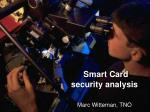 Smart Card security analysis Marc Witteman, TNO