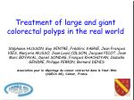 Treatment of large and giant colorectal polyps in the real world