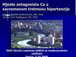 Mjesto an t agonista Ca u savremenom tretmanu hipertenzije