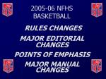 2005-06 NFHS BASKETBALL RULES CHANGES MAJOR EDITORIAL CHANGES POINTS OF EMPHASIS