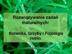 Rozwiązywanie zadań maturalnych: Botanika, Grzyby i Fizjologia roślin
