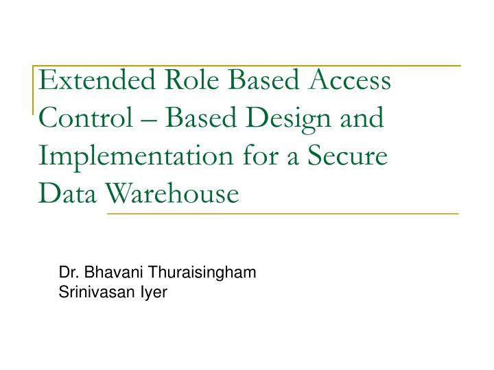 extended role based access control based design and implementation for a secure data warehouse n.