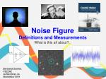 Noise Figure Definitions and Measurements What is this all about? ...
