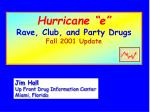 """Hurricane """"e"""" Rave, Club, and Party Drugs Fall 2001 Update"""