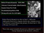 Robert Francis Kennedy 1925-1968 Attorney General under John Kennedy Senator from New York