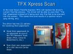 TFX Xpress Scan