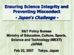 Ensuring Science Integrity and Preventing Misconduct - Japan ' s Challenge -