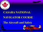 CASARA NATIONAL NAVIGATOR COURSE The Aircraft and Safety