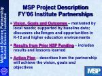 MSP Project Description FY'06 Institute Partnerships