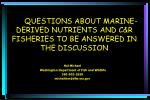 QUESTIONS ABOUT MARINE-DERIVED NUTRIENTS AND C&R FISHERIES TO BE ANSWERED IN THE DISCUSSION