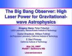 The Big Bang Observer: High Laser Power for Gravitational-wave Astrophysics