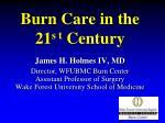 Burn Care in the  21 s t  Century