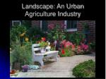 Landscape: An Urban Agriculture Industry