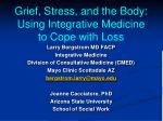 Grief, Stress, and the Body: Using Integrative Medicine to Cope with Loss