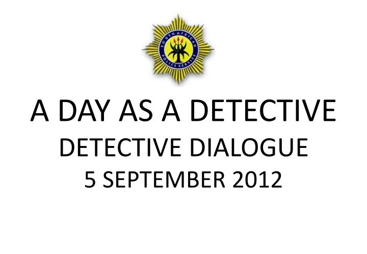 a day as a detective detective dialogue 5 september 2012 n.