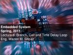 Embedded System Spring, 2011 Lecture 6: Branch, Call and Time Delay Loop Eng. Wazen M. Shbair