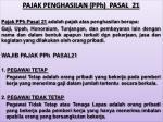 PAJAK PENGHASILAN ( PPh )  PASAL  21 Pajak PPh Pasal  21 adalah pajak atas penghasilan berupa :