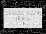REVISÃO 3º ANO FÍSICA Professor: Demetrius