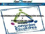 COORDINACIÓN DE PARTICIPACIÓN SOCIAL  Y  FORMACIÓN VALORAL 2012-2013