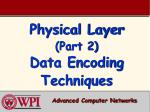 Physical Layer (Part 2) Data Encoding Techniques
