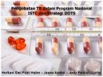 Pengobatan TB dalam Program Nasional  ISTC dan Strategi DOTS