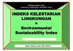 INDEKS KELESTARIAN LINGKUNGAN = Environmental Sustainability Index