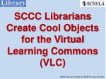 SCCC Librarians Create Cool Objects for the Virtual Learning Commons (VLC)