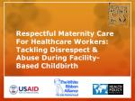 Disrespect & Abuse in  Childbirth: What We Know