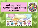 Welcome to our Mother Tongue Coffee Afternoon