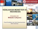 KEBIJAKAN MONETER DI INDONESIA Disampaikan oleh : Widodo Cahyono