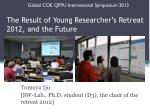The Result of Young Researcher's Retreat 2012, and the Future