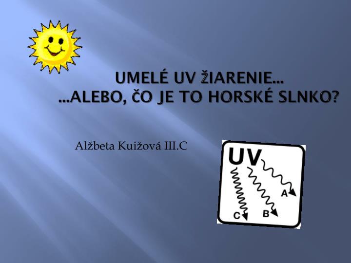 86b7b1149 PPT - Umelé UV žiarenie... ...alebo, čo je to horské slnko ...