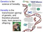 Genetics is the science of heredity.