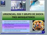 URGENCIAS, ISSS Y GRUPO DE SHOCK: TRES MOSQUETEROS