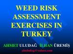 WEED R I SK ASSESSMENT EXERC I SES I N TURKEY AHMET ULUDAĞ İLHAN ÜREMİŞ ahuludag@yahoo